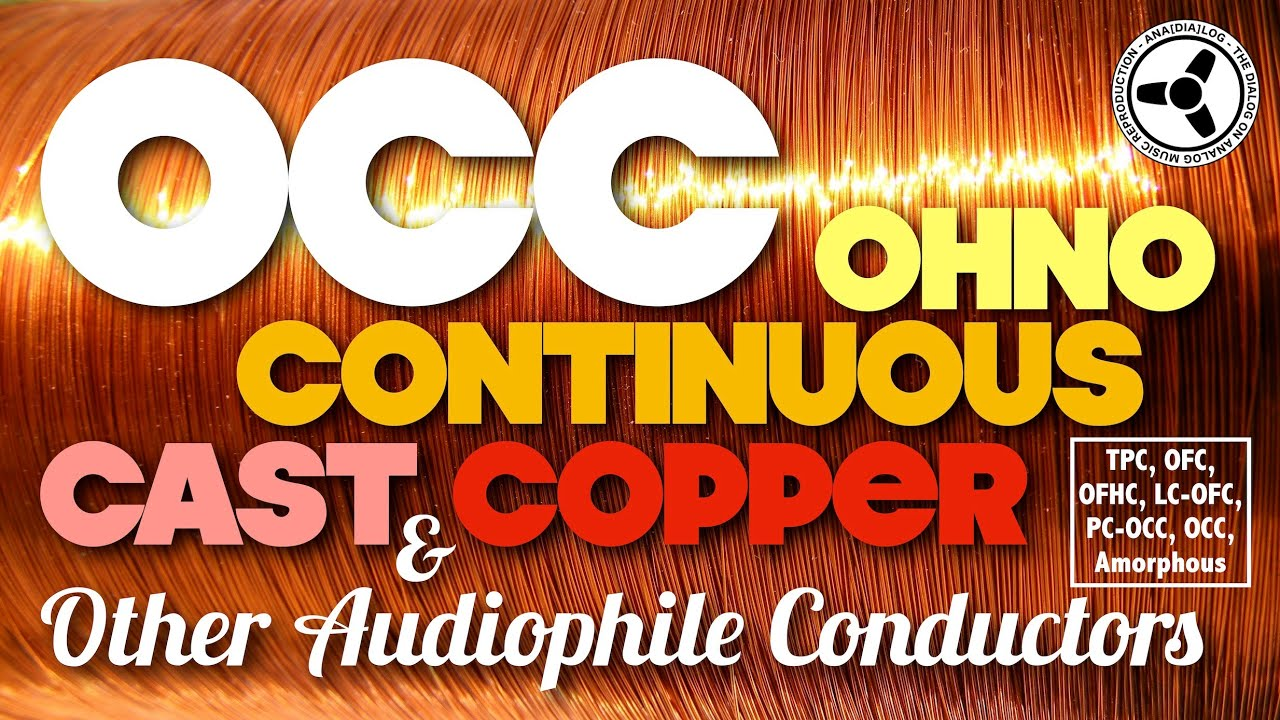 OCC: Ohno Continuos Cast Copper & other audiophile conductors