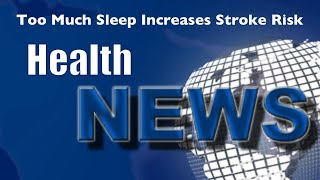 Today's HealthNews For You - Too Much Sleep Increases Stroke Risk