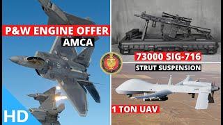 Indian Defence Updates : P&W Offers AMCA Engine,73000 Sig716 Cleared,1500Cr LCA Avionics,1 Tonne UAV