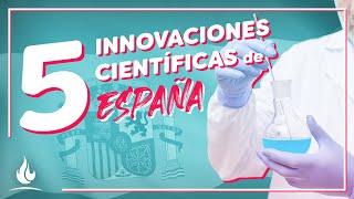 5 innovaciones científicas de España