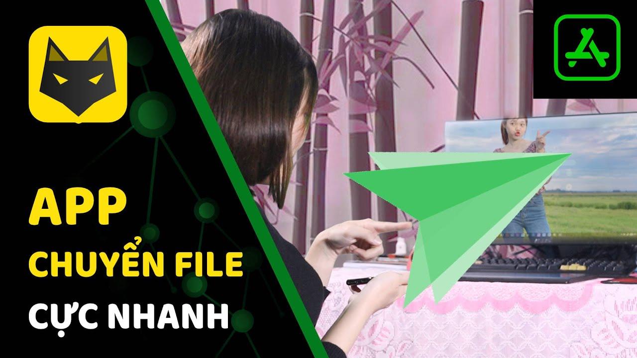 Chuyển file từ điện thoại qua máy tính siêu nhanh không cần cáp kết nối