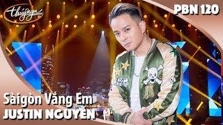 PBN 120 | Justin Nguyễn - Sàigòn Vắng Em