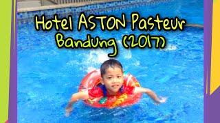 HOTEL ASTON PASTEUR (BANDUNG - 2017)