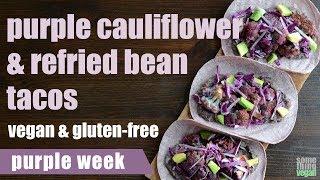purple cauliflower and refried bean tacos Something Vegan purple week
