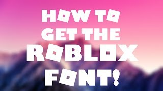 [OFFICIAL] How to get the ROBLOX FONT