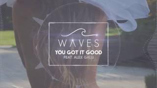 WAVES  - You Got It Good (Feat. Alex Galli)