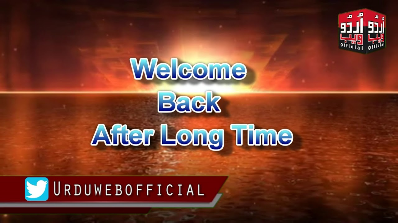 Welcome Back After Long Time ll Urdu Web Official