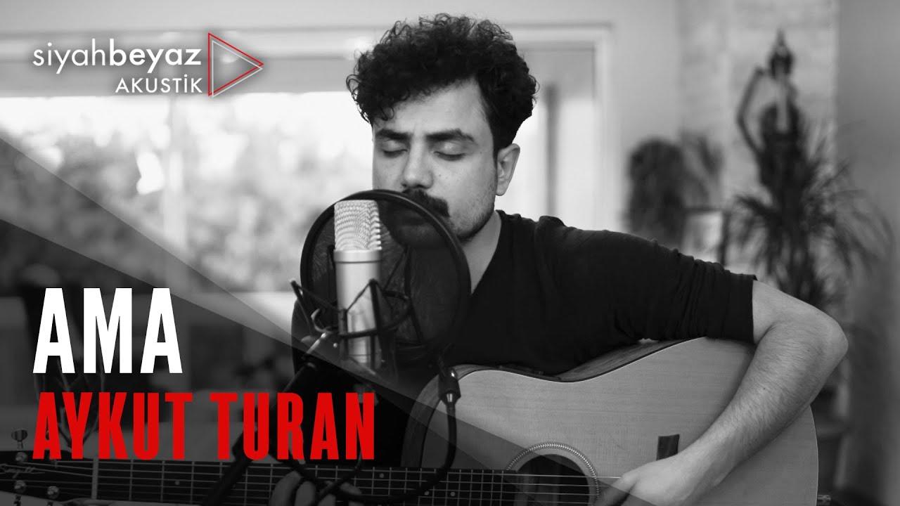 Aykut Turan - Ama (SiyahBeyaz Akustik)