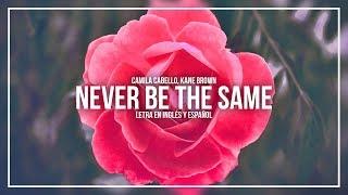 CAMILA CABELLO, KANE BROWN - NEVER BE THE SAME | LETRA EN INGLÉS Y ESPAÑOL