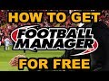 How To Get Football Manager 2018 For Free | 2018 | PC