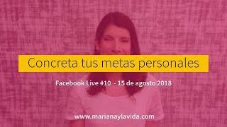 Concreta tus metas personales - Facebook live #10 - 15 de agosto 2018