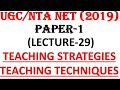 Teaching Strategies and Teaching Techniques Lecture 29  ugc nta net 2019 paper 1