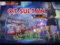 Dj 2018.OT.SULTAN ( New gerobak buruk sapi gile ) happy ampe melorot...