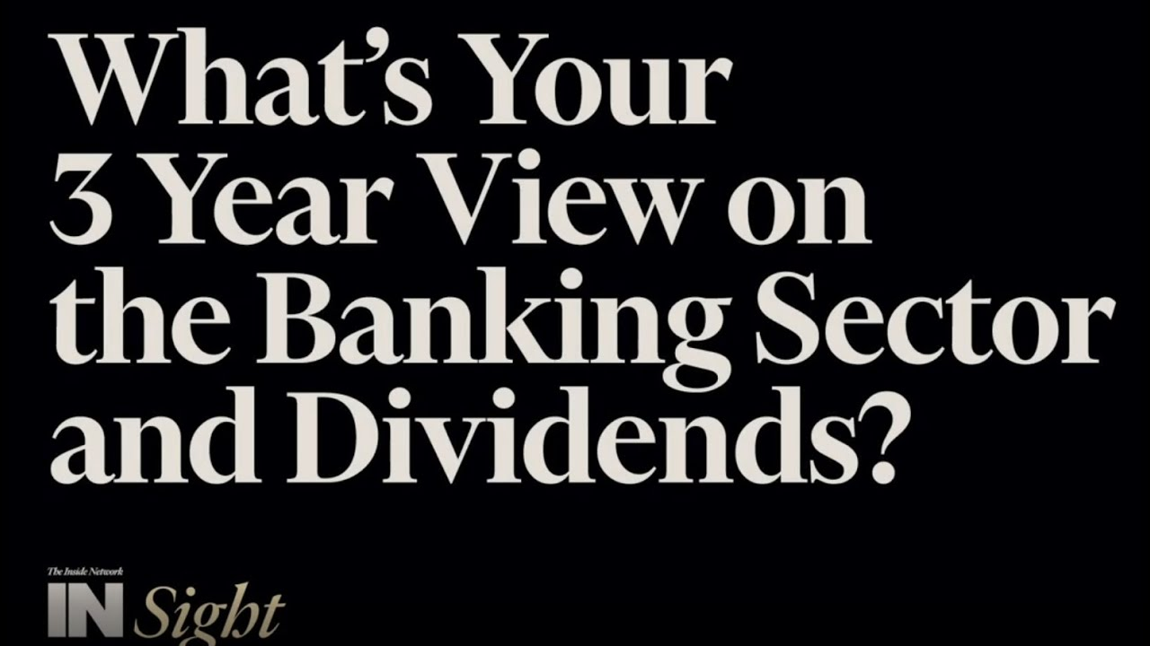 What is your 3 year view on the banking sector and dividends?