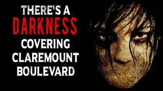 """""""There's a Darkness Covering Claremount Boulevard""""   CreepyPasta Storytime"""