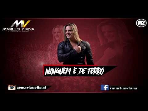 Marlus Viana- Ninguém é De Ferro ( Repertório 2K17)