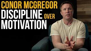 Conor McGregor, Discipline Over Motivation…