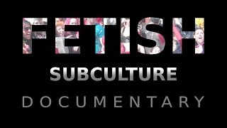 Repeat youtube video FETISH Subculture Documentary