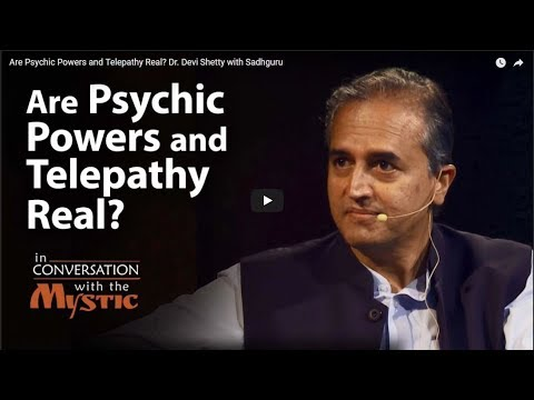 Are Psychic Powers and Telepathy Real Dr  Devi Shetty with Sadhguru