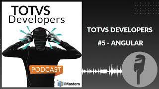 PODCAST TOTVS Developers #5 - Angular