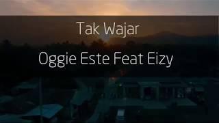 Oggie Este Feat Eizy - Tak Wajar ( Lyric Video )