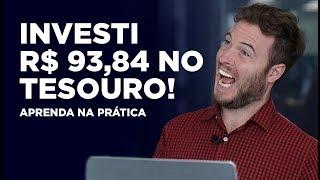 INVESTI R$93,84 NO TESOURO SELIC! Aprenda a investir NA PRÁTICA!