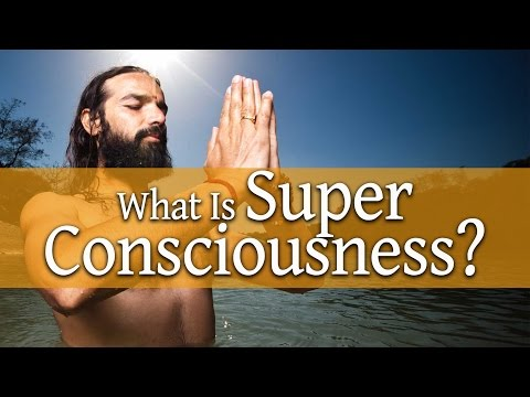 What Is Super Consciousness?