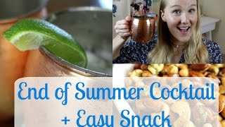 End of Summer Cocktail + Easy Snack!