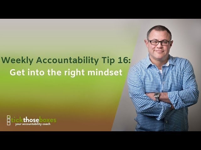 Weekly Accountability Tip 16: Get into the right mindset