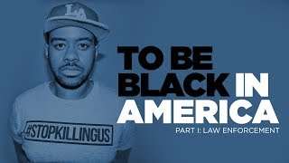 To Be Black In America - Part I: Law Enforcement