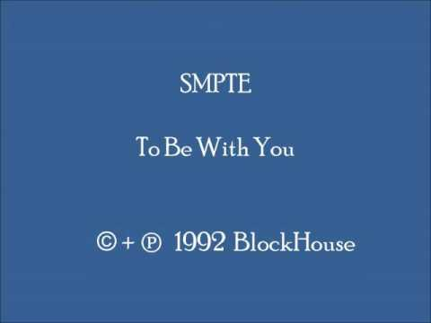 SMPTE - To Be With You