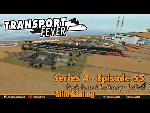 Transport Fever - Series 4 Episode 55 - Rock Island Refinery - Part 2
