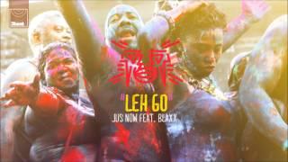 Jus Now ft  Blaxx - Leh Go (Tazer