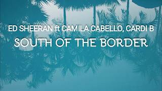 Download Lagu Ed Sheeran ft Camila Cabello Cardi B - South of the Border Traduzione in ITALIANO MP3