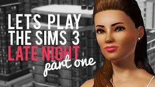 Lets Play The Sims 3 Late Night with Eleanore Riley—Part 1