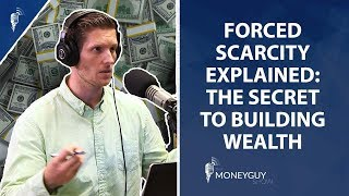 Forced Scarcity Explained - The Secret to Building Wealth