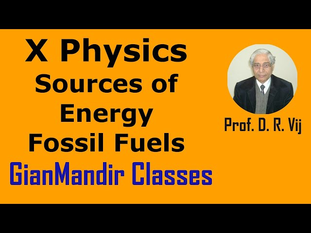 X Physics - Sources of Energy - Fossil Fuels by Amrinder Sir
