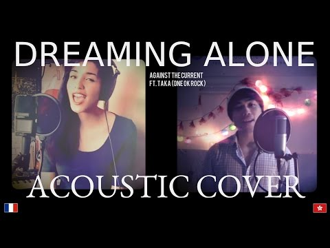 Dreaming Alone [Against The Current ft. Taka (ONEOKROCK)]