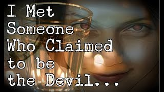 """I Met Someone Who Claimed to be the Devil..."""