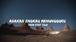 Download Mp3 Naim Daniel - Adakah Engkau Menungguku Feat. Tuju  Lirik