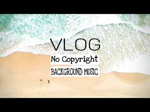 VLOG BACKGROUND MUSIC NO COPYRIGHT