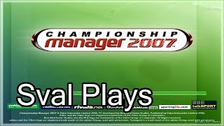 Sval Plays... Championship Manager 2007! Keeping it Friendly...