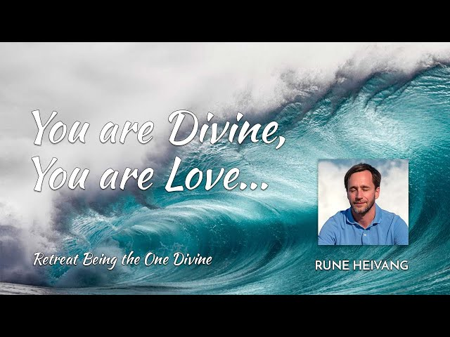 You are Divine, you are Love...  - Rune Heivang