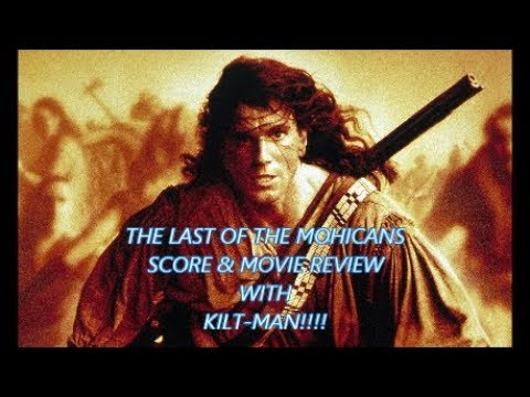 THE LAST OF THE MOHICANS SCORE & MOVIE REVIEW WITH KILT-MAN!!!!