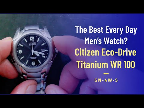 Is This The Best Everyday Watch Ever?  The Citizen Eco-Drive Titanium GW100 GN-4W-S.