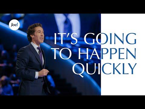 it's-going-to-happen-quickly-|-joel-osteen