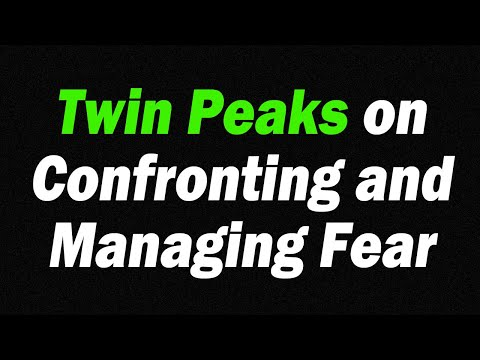 Twin Peaks on Confronting and Managing Fear Twin Peaks Explained