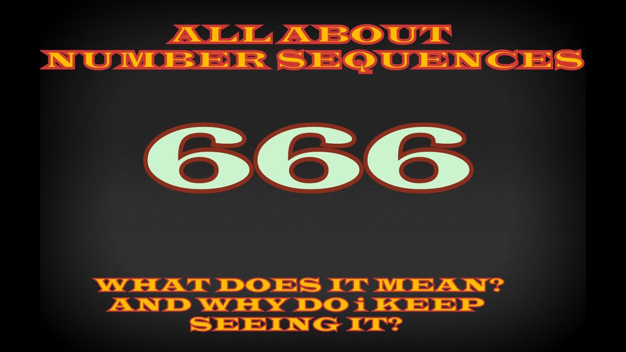 Seeing 666 What Does It Mean Number Sequences Part 7 Youtube