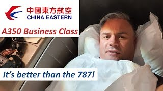China Eastern A350 Business Class - it's better than the 787!