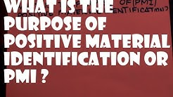 WHAT IS THE PURPOSE OF PMI POSITIVE MATERIAL IDENTIFICATION